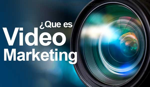 ¿Qué es el Video Marketing? y Para que Sirve